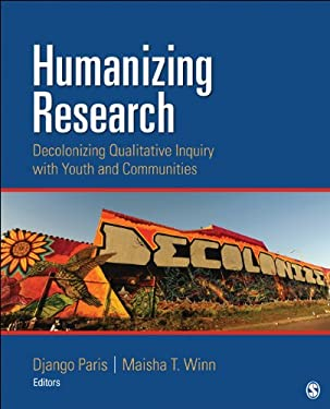 Humanizing Research: Decolonizing Qualitative Inquiry with Youth and Communities 9781452225395