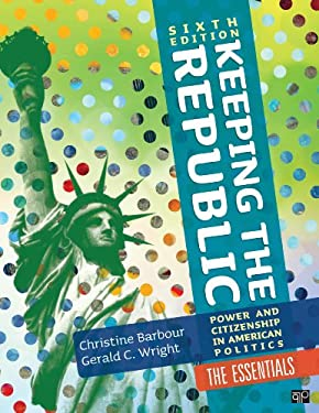 Keeping the Republic: Power and Citizenship in American Politics, the Essentials 9781452240039