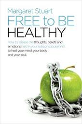 Free to Be Healthy: How to Release the Thoughts, Beliefs, and Emotions Held in Your Subconscious Mind to Heal Your Mind, Your Body