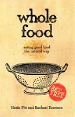 Whole Food: Eating Good Food the Natural Way 9781452503325