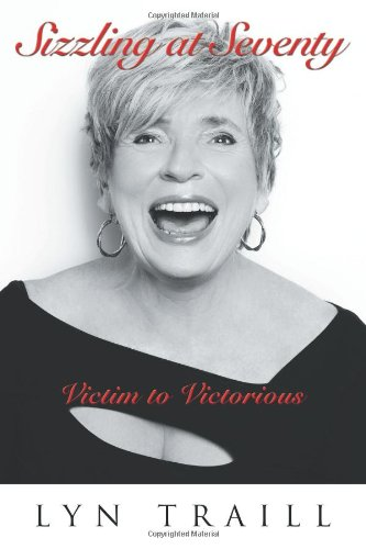 Sizzling at Seventy: Victim to Victorious 9781452505824