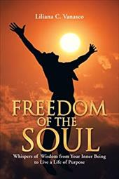 Freedom of the Soul: Whispers of Wisdom from Your Inner Being to Live a Life of Purpose 20339179