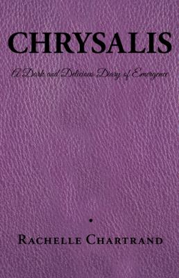 CHRYSALIS: A Dark and Delicious Diary of Emergence