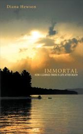 Immortal: How I Learned There Is Life After Death