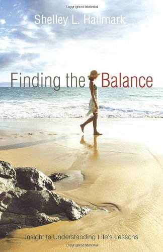 Finding the Balance: Insight to Understanding Life's Lessons 9781452532103