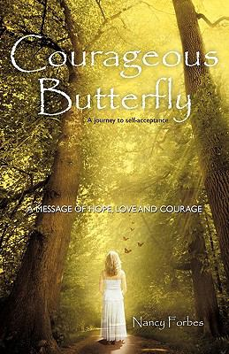 Courageous Butterfly: A Journey to Self-Acceptance - A Message of Hope, Love and Courage. 9781452533216