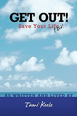 Get Out! Save Your Life: I Did! 9781452533919