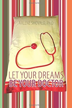 Let Your Dreams Be Your Doctor: Using Dreams to Diagnose and Treat Physical and Emotional Problems 9781452534824