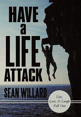 Have a Life Attack: Live, Love, and Laugh Full Out 9781452535289