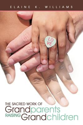 The Sacred Work of Grandparents Raising Grandchildren 9781452536750
