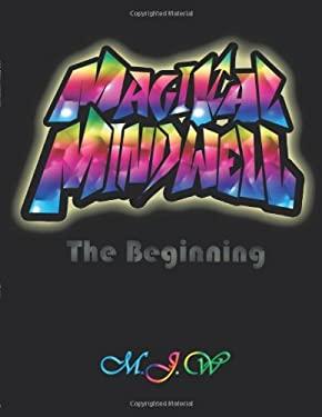 Magikal Mindwell: The Beginning 9781452536996