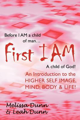 First Iam: An Introduction to the Higher Self Image, Mind, Body & Life! 9781452539003