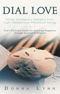 Dial Love: Divine Intelligence Almighty Love, Light Omnipresent Vibrational Energy: God's Planetary Guide for Attaining Happiness 9781452539270