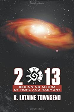 2013: Beginning an Era of Hope and Harmony 9781452543437