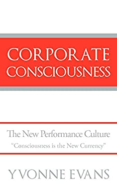 """Corporate Consciousness: The New Performance Culture """"Consciousness Is the New Currency"""""""