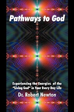 Pathways to God: Experiencing the Energies of the Living God in Your Everyday Life 9781452546391