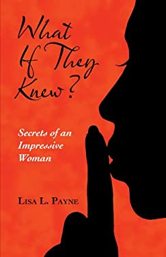 What If They Knew?: Secrets of an Impressive Woman 9781452547183