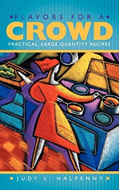 Flavors for a Crowd: Practical, Large Quantity Recipes 9781452548111