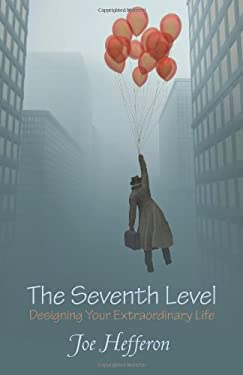 The Seventh Level: Designing Your Extraordinary Life 9781452552644
