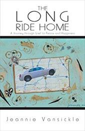 The Long Ride Home: A Journey Through Grief to Peace and Happiness