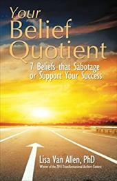 Your Belief Quotient: 7 Beliefs That Sabotage or Support Your Success 21077635