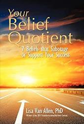 Your Belief Quotient: 7 Beliefs That Sabotage or Support Your Success 21059462