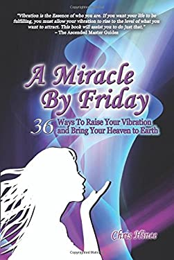 A Miracle by Friday: 36 Ways to Raise Your Vibration and Bring Your Heaven to Earth