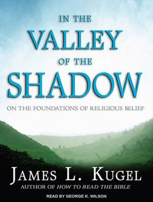 In the Valley of the Shadow: On the Foundations of Religious Belief 9781452600482
