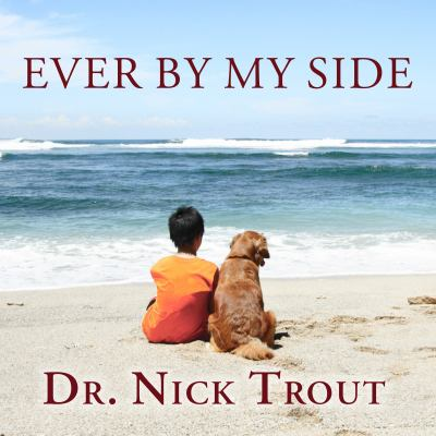 Ever by My Side: A Memoir in Eight Pets 9781452600796