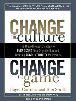 Change the Culture, Change the Game: The Breakthrough Strategy for Energizing Your Organization and Creating Accountability for Results 9781452600826