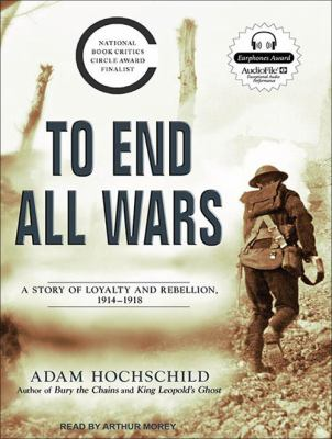To End All Wars: A Story of Loyalty and Rebellion, 1914-1918 9781452601311