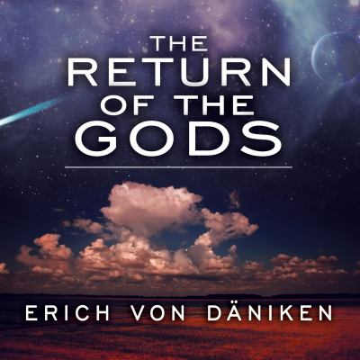 The Return of the Gods: Evidence of Extraterrestrial Visitations 9781452602141