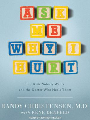 Ask Me Why I Hurt: The Kids Nobody Wants and the Doctor Who Heals Them 9781452602233