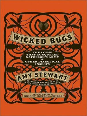 Wicked Bugs: The Louse That Conquered Napoleon's Army & Other Diabolical Insects 9781452602608