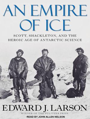 An Empire of Ice: Scott, Shackleton, and the Heroic Age of Antarctic Science 9781452603148