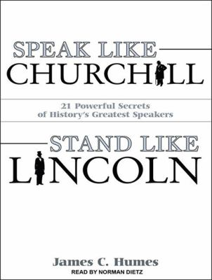 Speak Like Churchill, Stand Like Lincoln: 21 Powerful Secrets of History's Greatest Speakers 9781452603704