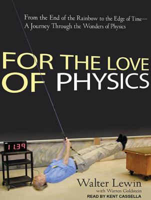 For the Love of Physics: From the End of the Rainbow to the Edge of Time---A Journey Through the Wonders of Physics 9781452603742