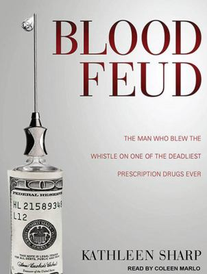 Blood Feud: The Man Who Blew the Whistle on One of the Deadliest Prescription Drugs Ever 9781452603766