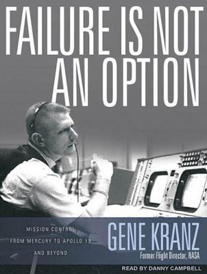 Failure Is Not an Option: Mission Control from Mercury to Apollo 13 and Beyond 9781452603902