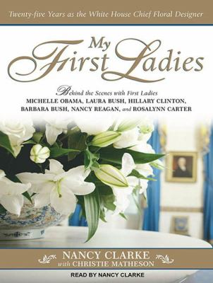 My First Ladies: Twenty-Five Years as the White House Chief Floral Designer 9781452603964