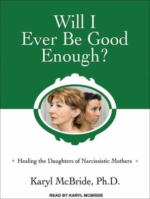 Will I Ever Be Good Enough?: Healing the Daughters of Narcissistic Mothers 9781452604138