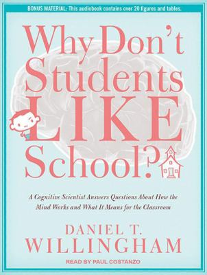 Why Don't Students Like School?: A Cognitive Scientist Answers Questions about How the Mind Works and What It Means for the Classroom 9781452604190