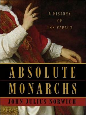 Absolute Monarchs: A History of the Papacy 9781452604220