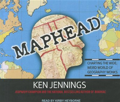 Maphead: Charting the Wide, Weird World of Geography Wonks 9781452604374