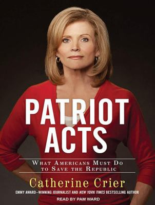 Patriot Acts: What Americans Must Do to Save the Republic 9781452604787