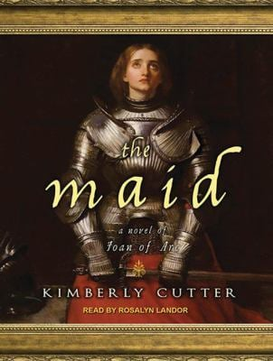 The Maid: A Novel of Joan of Arc 9781452604909