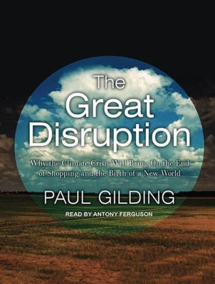 The Great Disruption: Why the Climate Crisis Will Bring on the End of Shopping and the Birth of a New World 9781452605456