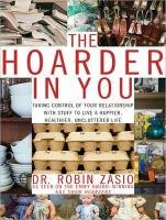 The Hoarder in You: How to Live a Happier, Healthier, Uncluttered Life 9781452605494