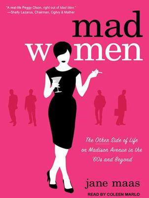 Mad Women: The Other Side of Life on Madison Avenue in the '60s and Beyond 9781452605500