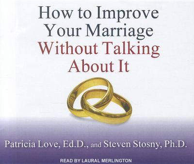 How to Improve Your Marriage Without Talking about It 9781452605548
